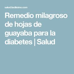 Remedio milagroso de hojas de guayaba para la diabetes | Salud