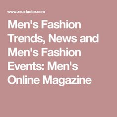 Men's Fashion Trends, News and Men's Fashion Events: Men's Online Magazine
