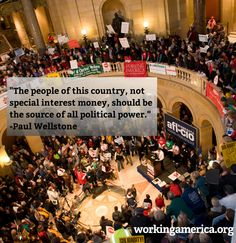 """""""The people of this country, not special interest money, should be the source of all political power."""" -Paul Wellstone"""