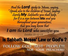 Sabbath is God's Law. Follow God NOT your preachers or your church leaders!!!