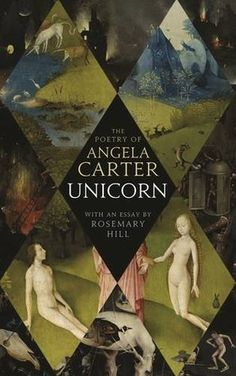 POETRY/ESSAY: Unicorn: The Poetry of Angela Carter by Angela Carter, Rosemary Hill