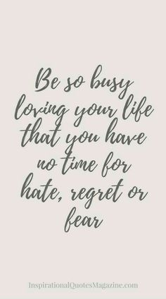 Be so busy loving your life