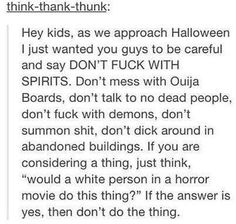 """Lol this is true. I've always been """"Don't mess around with Ouija boards"""" it brings bad juju. Tumblr Stuff, Funny Tumblr Posts, Bae, Ouija, Text Posts, Good Advice, Life Advice, Horror Movies, Dumb And Dumber"""