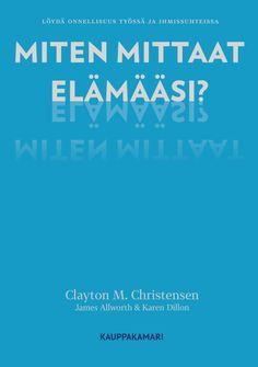 Miten mittaat elämääsi? 9€ (35.00 € +alv 10%) Clayton M. Christensen, James Allworth, Karen Dillon