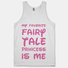 My Favorite Fairy Tale Princess Is Me | HUMAN | T-Shirts, Tanks, Sweatshirts and Hoodies