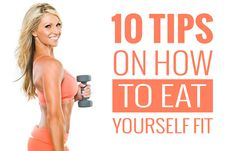 10 Tips on How to Eat Yourself Fit