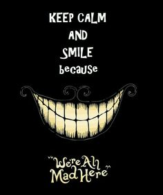 "Keep Calm and Smile because ""We're All Mad Here"""