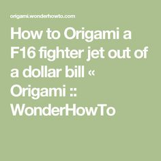 How to Origami a F16 fighter jet out of a dollar bill « Origami :: WonderHowTo