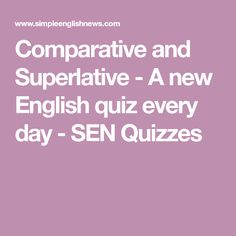 Comparative and Superlative - A new English quiz every day - SEN Quizzes