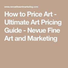 How to Price Art - Ultimate Art Pricing Guide - Nevue Fine Art and Marketing