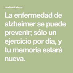 La enfermedad de alzheimer se puede prevenir; sólo un ejercicio por día, y tu memoria estará nueva.