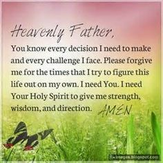 Heavenly Father, You know every decision I need to make and every challenge I Face. Please forgive me for the times that I try to figure this life out on my own. I need you. I need Your Holy Spirit to give me strength, wisdom and direction. Faith Prayer, Faith In God, Fervent Prayer, Faith Walk, I Look To You, Give It To Me, Religious Quotes, Spiritual Quotes, Spiritual Guidance