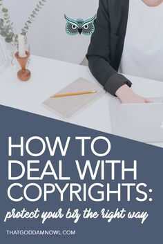 How to deal with copyrights: protect your business the right way http://www.thatgoddamnowl.com/blog/copyrights-what-to-expect