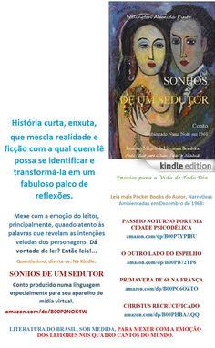 Start reading SONHOS DE UM SEDUTOR/Welington Almeida Pinto/ BRASIL. Enjoy: amazon.com/dp/B00P2NOK4W   LITERATURA DO BRASIL, SOB MEDIDA, ONDE FOR. Lançamento Edition Kindle para Você. Divirta-se a um clique. Leia#compartilhe, espalhe. Realismo Mágico da Literatura Brasileira Conto de Welington Almeida Pinto, produzido numa linguagem, especialmente, para o seu aparelho de mídia virtual.