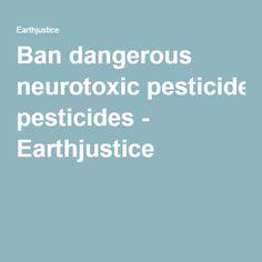 Ban dangerous neurotoxic pesticides - Earthjustice