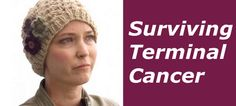 "Surviving Terminal Cancer, read how they are doing it, and is it ""really"" terminal? They have a unique view of it. Please read and share to inspire others that they too can beat the odds."
