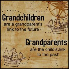 """Grandchildren are a grandparent's link to the future. Grandparents are the child's link to the past."""