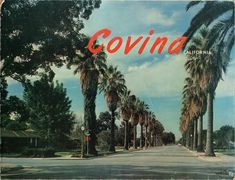 Covina,CA---this is where my mom went to high school back in the late 50s.  Kinda jealous!