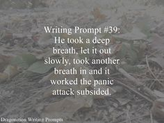 Writing Prompt #39: He took a deep breath, let it out slowly, took another breath in and it worked the panic attack subsided.