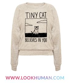 """This cute cat shirt is perfect for when you need some tiny kitten inspiration like """"tiny cat believes in you"""" never give up! This kawaii shirt is great for fans of cat clothing, cat memes and cat art."""