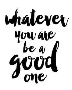 Whatever You Are Be A Good One Print