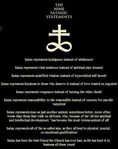 Although, I'm not a part or a fan of LaVeyan Satanism or Church of Satan, I must say that I completely agree with all nine satanic statements.