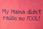 Southern sayings - My mama didn't raise no FOOL! Southern Drawl, Southern Ladies, Southern Pride, Southern Sayings, Southern Comfort, Southern Belle, Southern Charm, Southern Living, Simply Southern