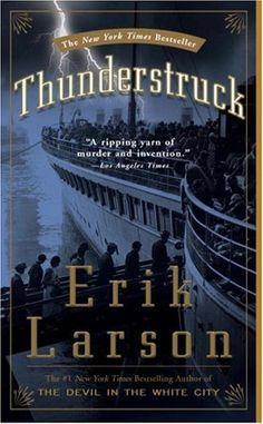 Thunderstruck by Erik Larson In Thunderstruck, Erik Larson tells the interwoven stories of two men—Hawley Crippen, a very unlikely murderer, and Guglielmo Marconi, the obsessive creator of a seemingly supernatural means of communication—whose lives intersect during one of the greatest criminal chases of all time.