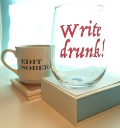 Write drunk!  Edit sober.  set - 1 each: wine glass and coffee/tea mug - Ernest Hemingway quote - great gift for writers!