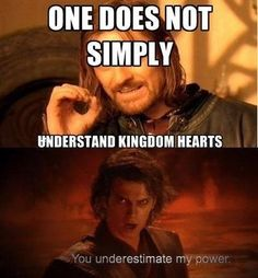 One does not simply understand Kingdom Hearts! LOTR/Star Wars/KH crossover