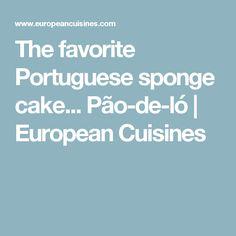 The favorite Portuguese sponge cake... Pão-de-ló | European Cuisines