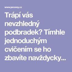 Trápí vás nevzhledný podbradek? Tímhle jednoduchým cvičením se ho zbavíte navždycky! | JenŽeny.cz