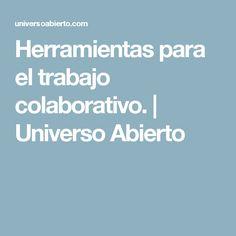 Herramientas para el trabajo colaborativo.   Universo Abierto