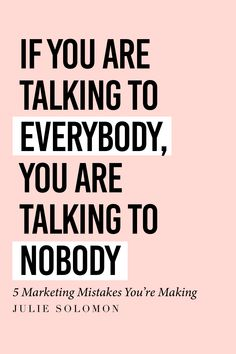 If you are talking to Everybody, you are talking to Nobody. 5 Marketing Mistakes You're Making. Julie Solomon, The Influencer Podcast Digital Marketing Strategy, Marketing Plan, Content Marketing, Media Marketing, Marketing Software, Marketing Consultant, Marketing Strategies, Marketing Tools, Facebook Marketing