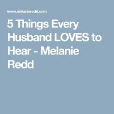 5 Things Every Husband LOVES to Hear - Melanie Redd