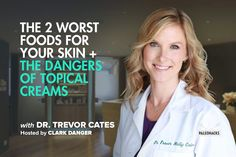 The 2 Worst Foods For Your Skin   The Dangers of Topical Creams with Dr. Trevor Cates