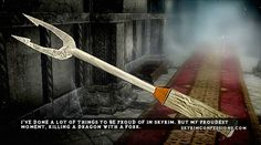 """""""I've done a lot of things to be proud of in Skyrim. But my proudest moment, killing a dragon with a fork."""" skyrimconfessionss.tumblr.com - Image credit: [x]"""