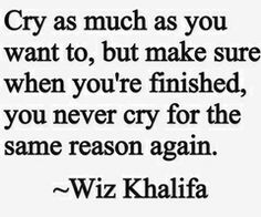 Never cry for the same reason again
