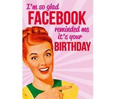 """""""I'm so glad Facebook reminded me it's your birthday"""" - Dean Morris card"""
