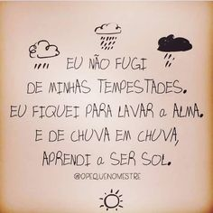 É na chuva que aprendemos o valor que o sol tem. #paz#gratidao#plenitude#amor#compreensao Motivational Quotes For Working Out, Inspirational Quotes, Intelligence Is Sexy, Frases Tumblr, Some Quotes, Real Friends, Beauty Quotes, Positive Vibes, Life Lessons