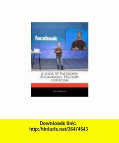 A Look At Facebook Zuckerberg, History, Criticism (9781171068969) Eric Wright , ISBN-10: 1171068964  , ISBN-13: 978-1171068969 ,  , tutorials , pdf , ebook , torrent , downloads , rapidshare , filesonic , hotfile , megaupload , fileserve
