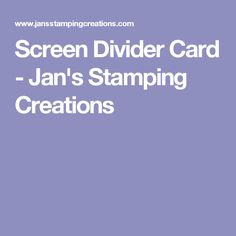 Screen Divider Card - Jan's Stamping Creations Screen Cards, Stamping, Card Stock, Divider, Tutorials, Ideas, Paper Board, Stamps, Stamp Sets