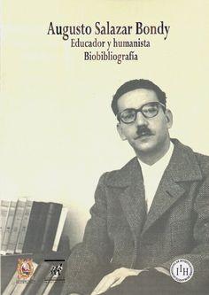Augusto Salazar Bondy: educador y humanista. Biobibliografía / Lima: Instituto de Investigaciones Humanísticas; UNMSM, 2011