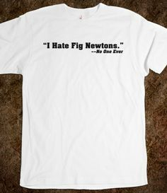 Sarcastic and Funny 'I hate fig newtons (said no one ever)' T-Shirt