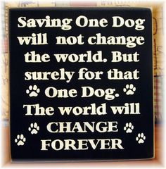 Saving one dog will not change the world... primitive wood sign. $22.00, via Etsy.