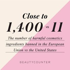 The EU has banned close to 1,400 harmful cosmetics ingredients. The US has only banned 11. If you're looking for safe, quality personal care and cosmetics, check out this post for more info.