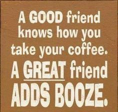 A Good friend knows how you take your coffee. A GREAT friend ADDS BOOZE. bushmills, or at least some bailey's or framboise True Friends, Great Friends, Quote Friends, Funny Friends, Cute Quotes, Great Quotes, Amazing Quotes, Funny Signs, Funny Jokes