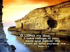 Inspirational illustration of Psalm 7:1 -- O LORD my God, I take refuge in you; save and deliver me from all who pursue me...