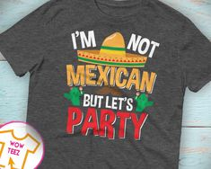 a518ffed58cc4b I m Not Mexican But Let s Party Shirt Cinco De Mayo Party Fiesta Tee Fiesta  Mexican Party Decor De Mayo Shirt T-shirt Unisex Gift for Him by WowTeez on  Etsy
