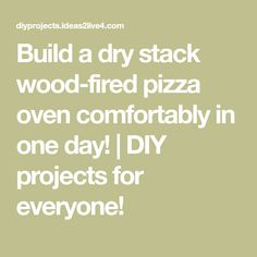 Build a dry stack wood-fired pizza oven comfortably in one day!   DIY projects for everyone!